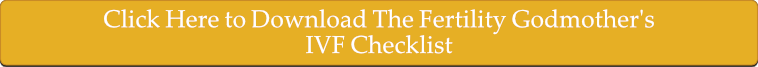 Click Here to Download The Fertility Godmother's IVF Checklist