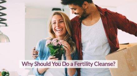 Why Should You Do A Fertility Cleanse
